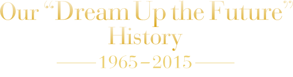 "Our ""Dream Up the Future"" History 1965-2015"